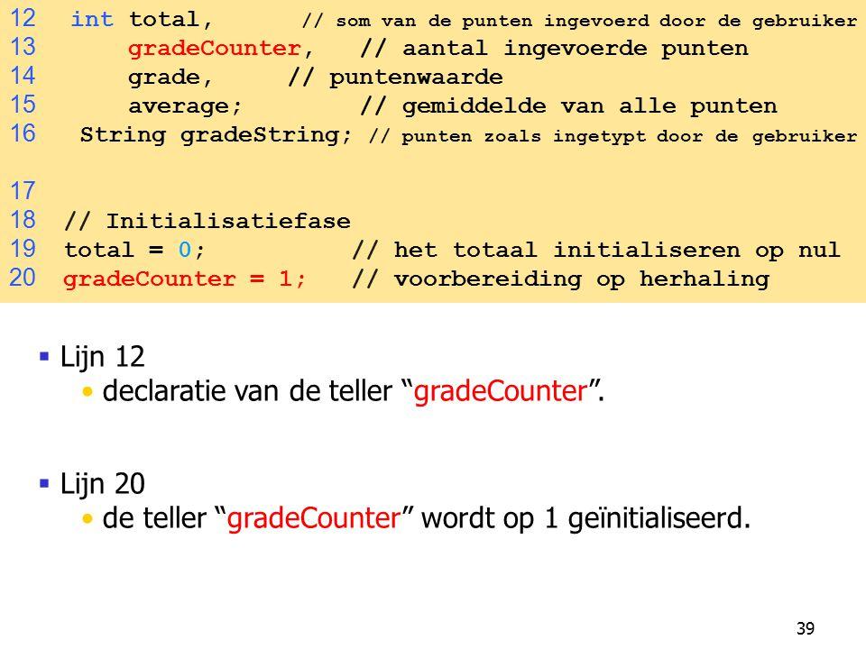 """39  Lijn 12 declaratie van de teller """"gradeCounter"""".  Lijn 20 de teller """"gradeCounter"""" wordt op 1 geïnitialiseerd. 12 int total, // som van de punte"""
