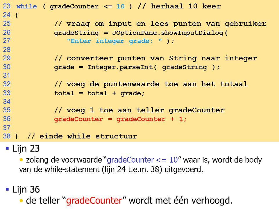 """40  Lijn 23 zolang de voorwaarde """"gradeCounter <= 10"""" waar is, wordt de body van de while-statement (lijn 24 t.e.m. 38) uitgevoerd.  Lijn 36 de tell"""