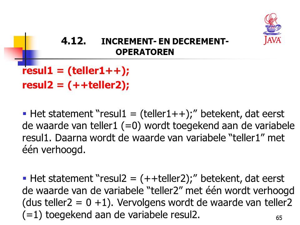 """65 4.12. INCREMENT- EN DECREMENT- OPERATOREN resul1 = (teller1++); resul2 = (++teller2);  Het statement """"resul1 = (teller1++);"""" betekent, dat eerst d"""
