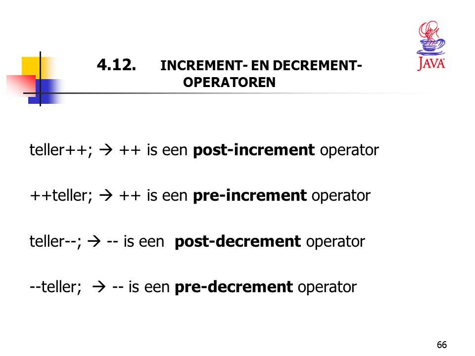 66 4.12. INCREMENT- EN DECREMENT- OPERATOREN teller++;  ++ is een post-increment operator ++teller;  ++ is een pre-increment operator teller--;  --