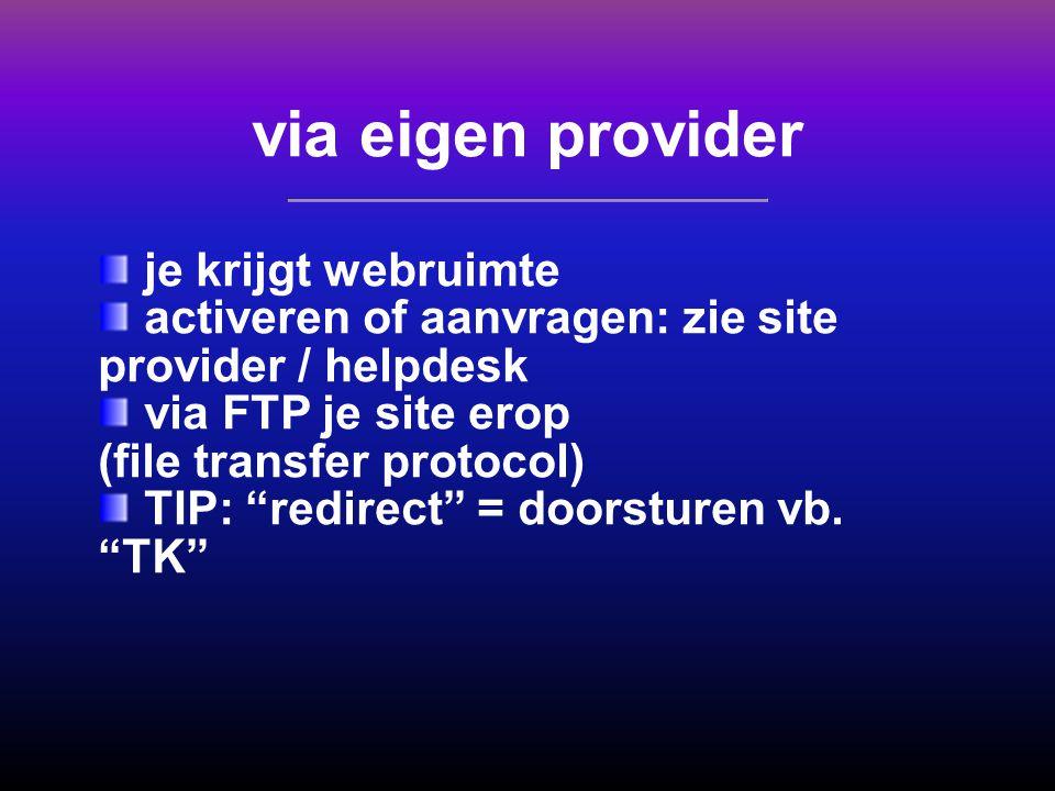 """via eigen provider je krijgt webruimte activeren of aanvragen: zie site provider / helpdesk via FTP je site erop (file transfer protocol) TIP: """"redire"""