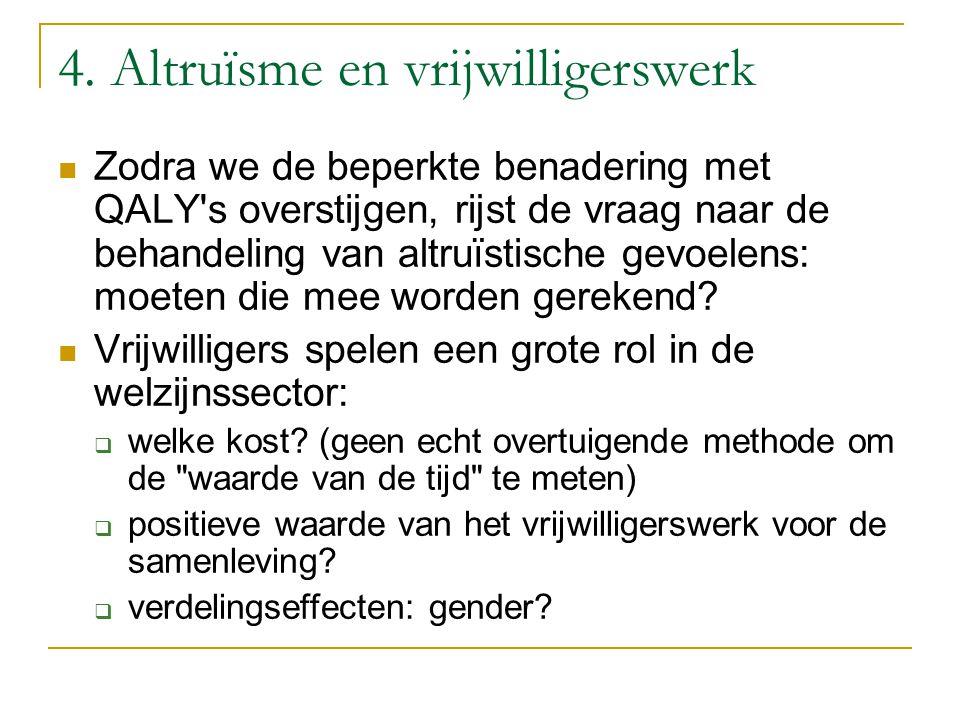 4. Altruïsme en vrijwilligerswerk Zodra we de beperkte benadering met QALY's overstijgen, rijst de vraag naar de behandeling van altruïstische gevoele