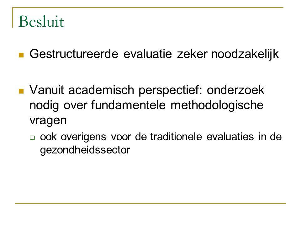 Besluit Gestructureerde evaluatie zeker noodzakelijk Vanuit academisch perspectief: onderzoek nodig over fundamentele methodologische vragen  ook ove