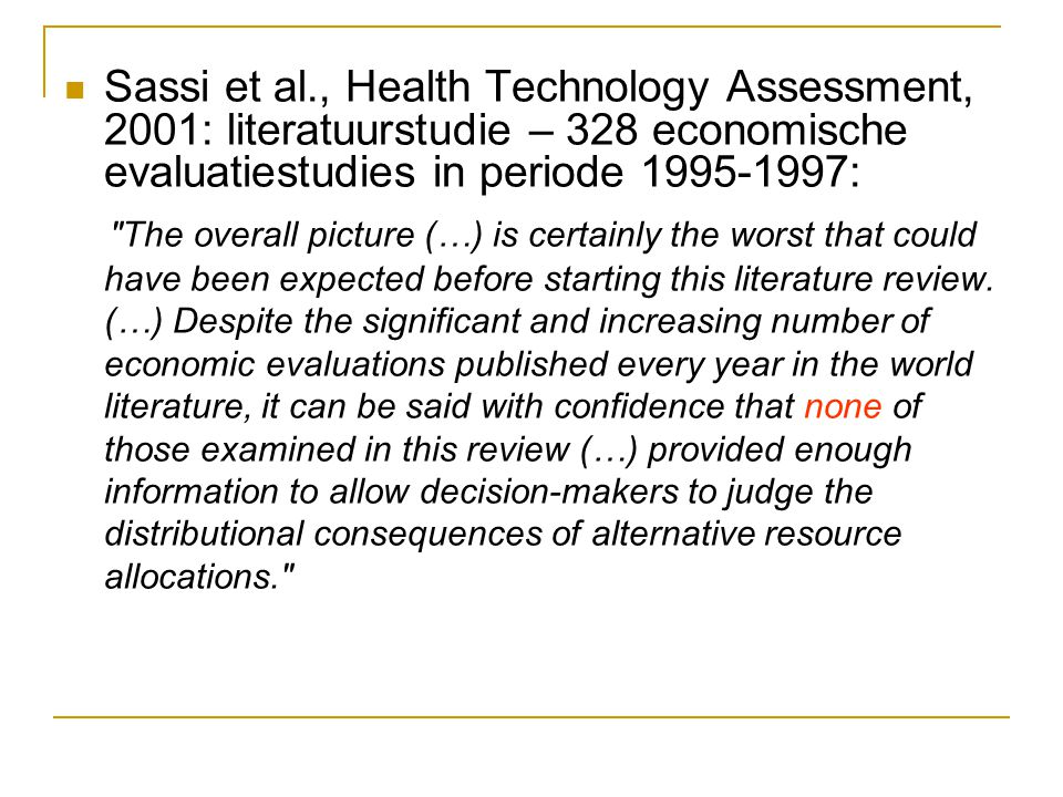 Sassi et al., Health Technology Assessment, 2001: literatuurstudie – 328 economische evaluatiestudies in periode 1995-1997: The overall picture (…) is certainly the worst that could have been expected before starting this literature review.