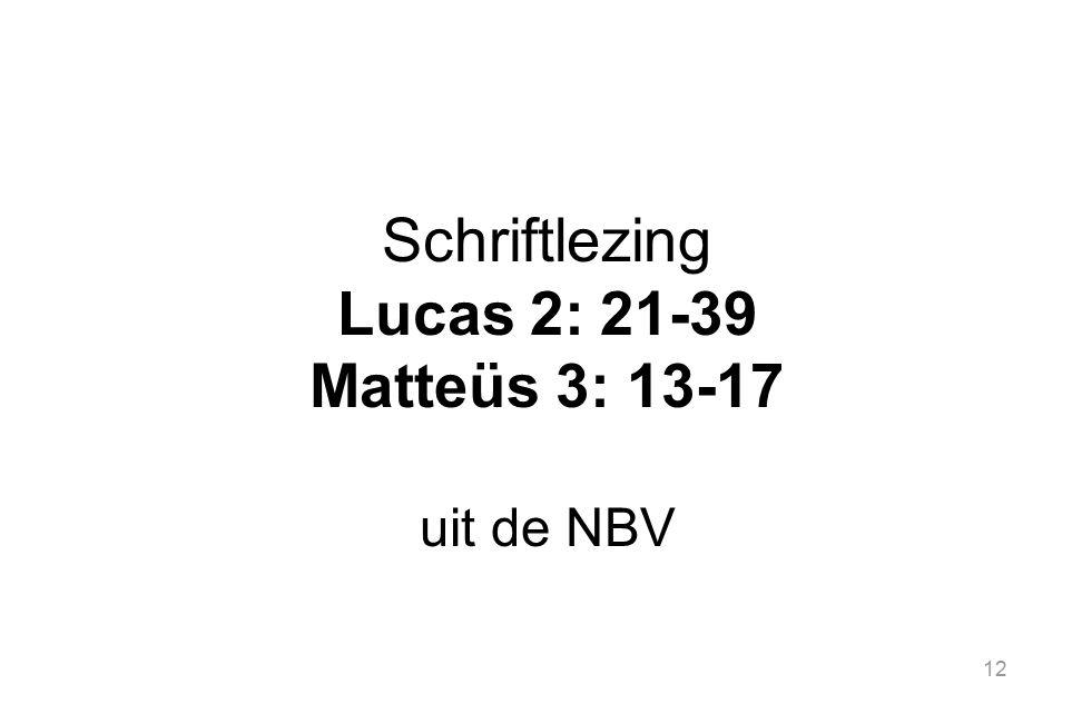 12 Schriftlezing Lucas 2: 21-39 Matteüs 3: 13-17 uit de NBV