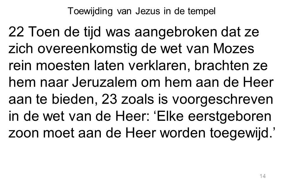 Toewijding van Jezus in de tempel 22 Toen de tijd was aangebroken dat ze zich overeenkomstig de wet van Mozes rein moesten laten verklaren, brachten z