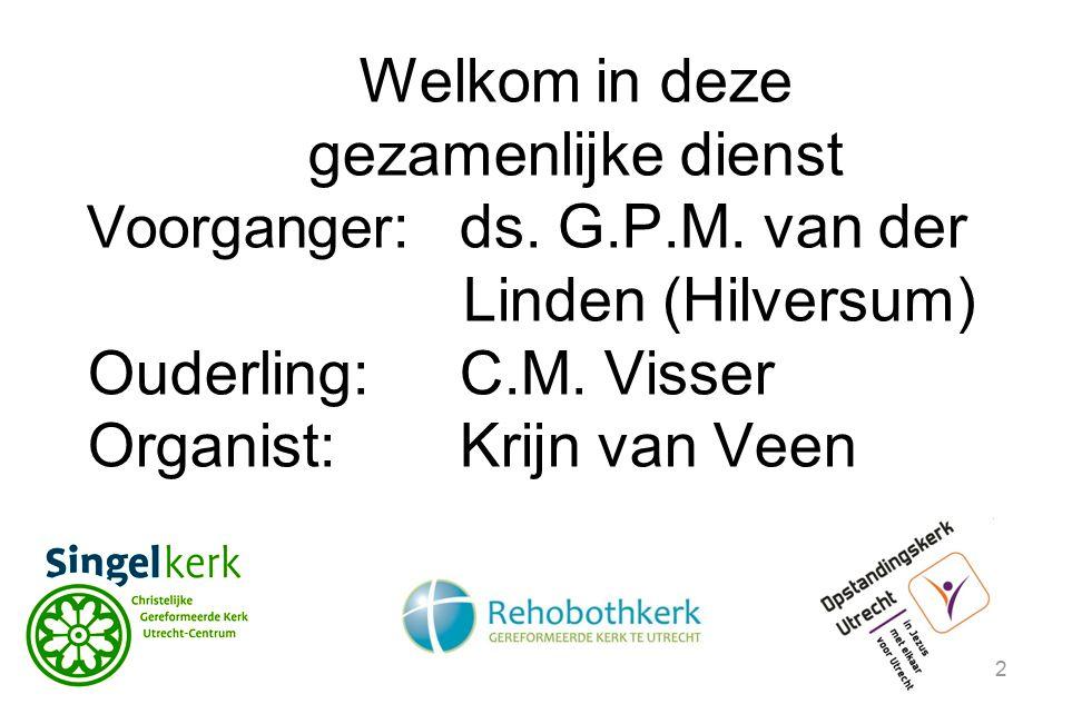 2 Welkom in deze gezamenlijke dienst Voorganger :ds. G.P.M. van der Linden (Hilversum) Ouderling:C.M. Visser Organist: Krijn van Veen