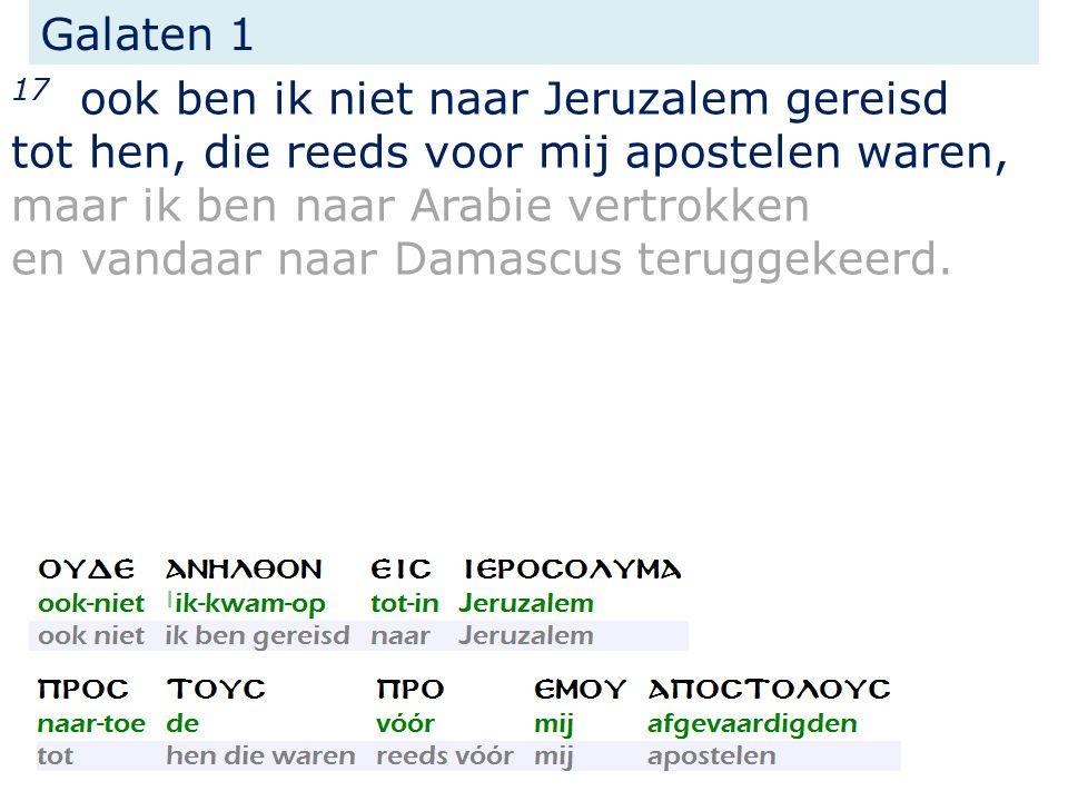 Galaten 1 17 ook ben ik niet naar Jeruzalem gereisd tot hen, die reeds voor mij apostelen waren, maar ik ben naar Arabie vertrokken en vandaar naar Da