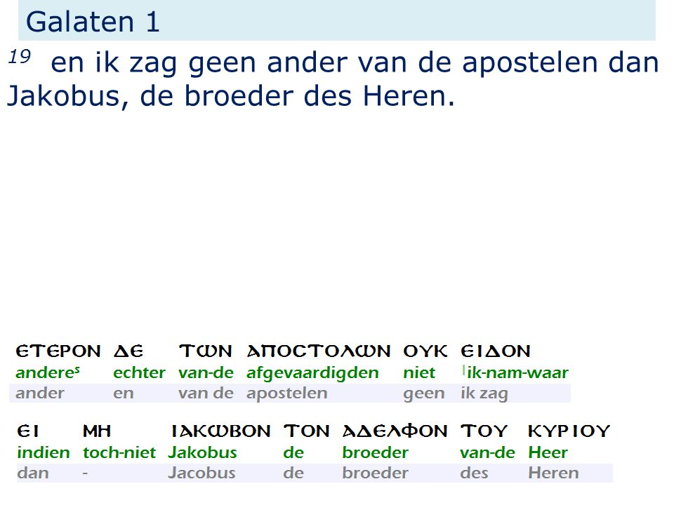 Galaten 1 19 en ik zag geen ander van de apostelen dan Jakobus, de broeder des Heren.