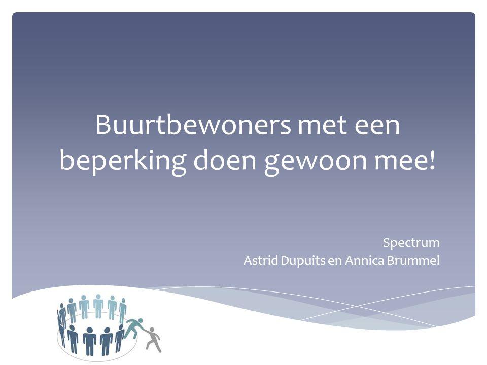 Buurtbewoners met een beperking doen gewoon mee! Spectrum Astrid Dupuits en Annica Brummel