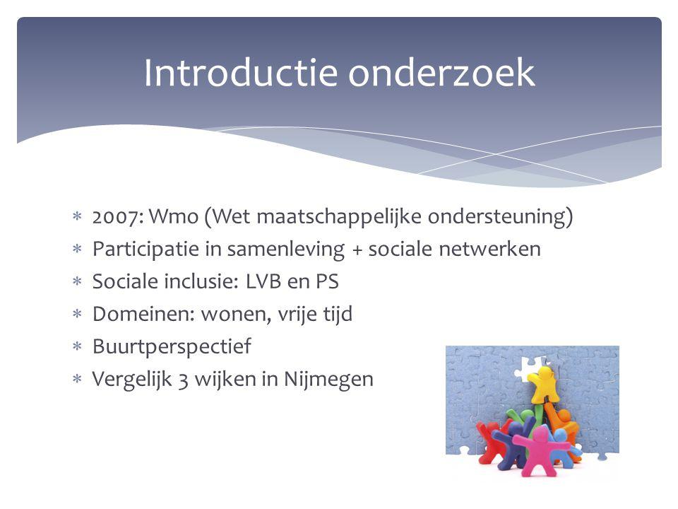  2007: Wmo (Wet maatschappelijke ondersteuning)  Participatie in samenleving + sociale netwerken  Sociale inclusie: LVB en PS  Domeinen: wonen, vr