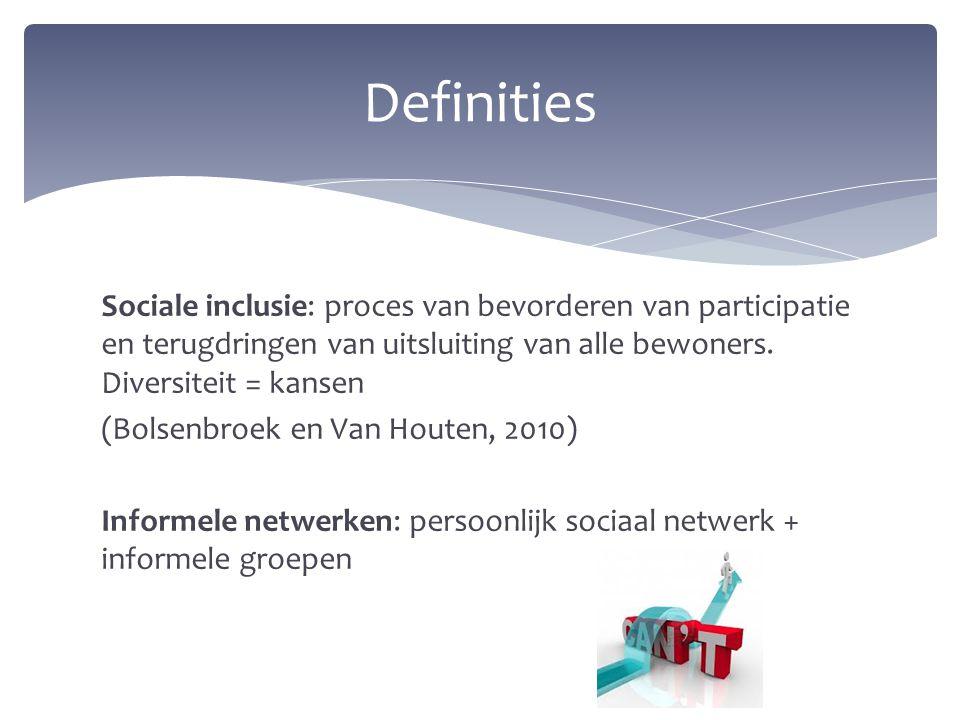 Sociale inclusie: proces van bevorderen van participatie en terugdringen van uitsluiting van alle bewoners. Diversiteit = kansen (Bolsenbroek en Van H
