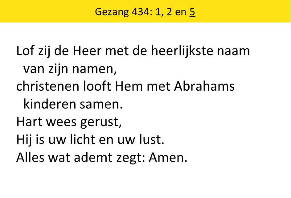 Lof zij de Heer met de heerlijkste naam van zijn namen, christenen looft Hem met Abrahams kinderen samen.