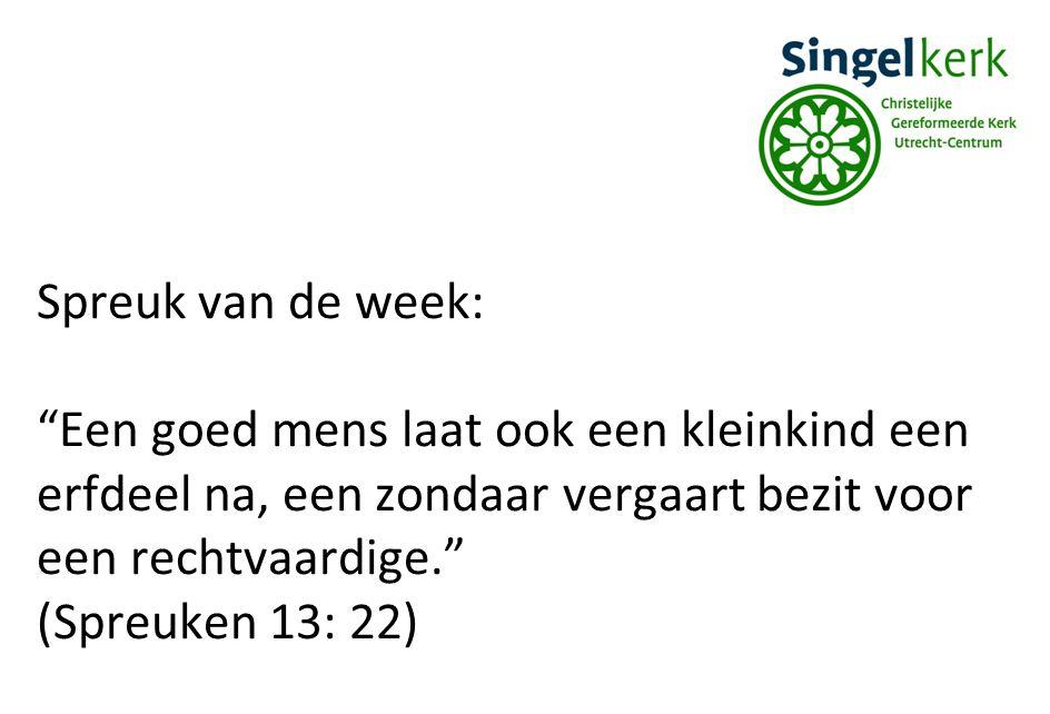"""Spreuk van de week: """"Een goed mens laat ook een kleinkind een erfdeel na, een zondaar vergaart bezit voor een rechtvaardige."""" (Spreuken 13: 22)"""
