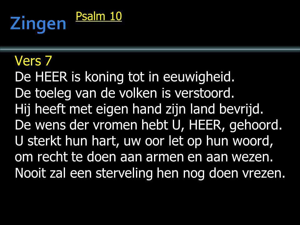 Psalm 10 Vers 7 De HEER is koning tot in eeuwigheid. De toeleg van de volken is verstoord. Hij heeft met eigen hand zijn land bevrijd. De wens der vro