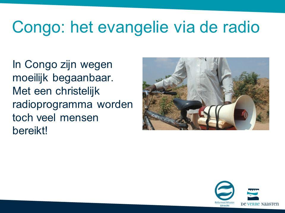 Congo: het evangelie via de radio In Congo zijn wegen moeilijk begaanbaar.