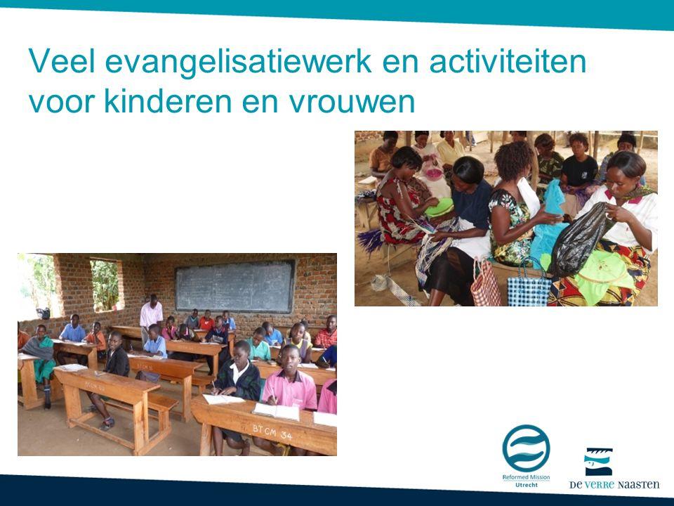 Er is veel evangelisatiewerk en er worden activiteiten georganiseerd voor vrouwen en kinderen Veel evangelisatiewerk en activiteiten voor kinderen en vrouwen