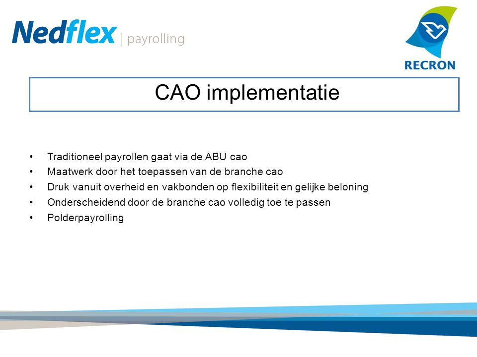 Administratieve lastenverlichting Risicovermindering Voordelig Flexibiliteit Meer zekerheden en voorlichting voor personeel VOORDELEN PAYROLLING