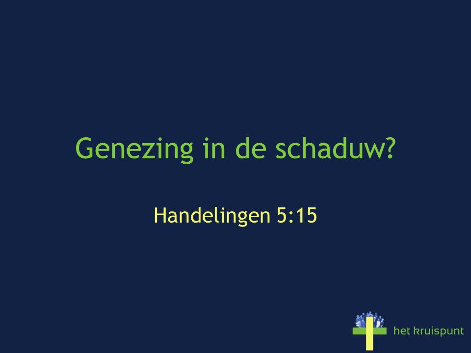 Genezing in de schaduw? Handelingen 5:15