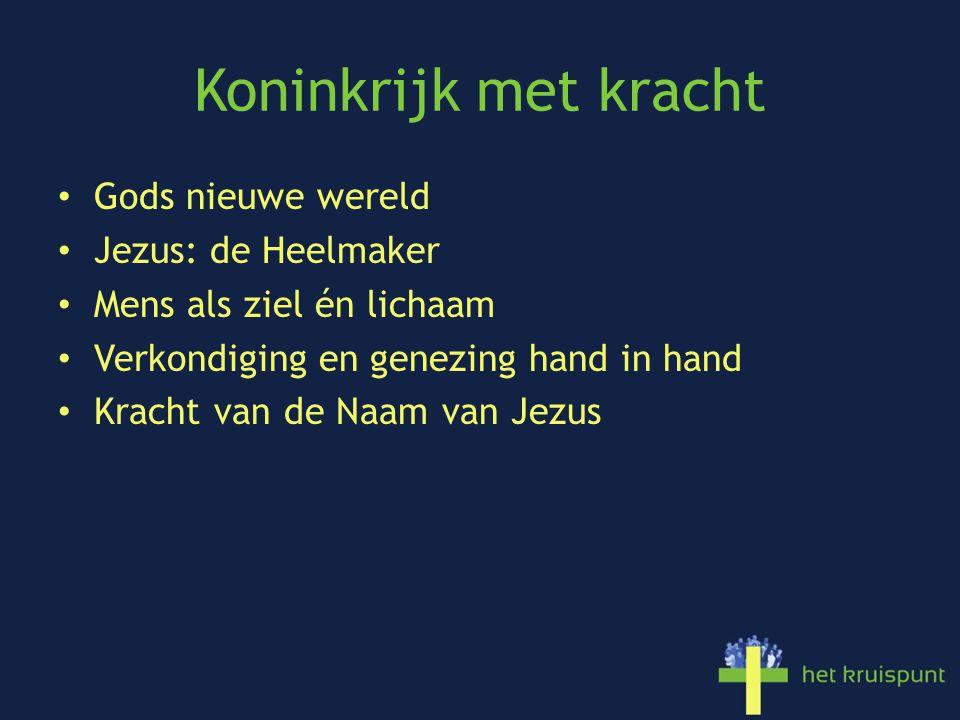 Koninkrijk met kracht Gods nieuwe wereld Jezus: de Heelmaker Mens als ziel én lichaam Verkondiging en genezing hand in hand Kracht van de Naam van Jezus