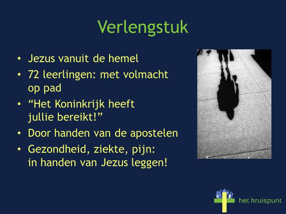 Verlengstuk Jezus vanuit de hemel 72 leerlingen: met volmacht op pad Het Koninkrijk heeft jullie bereikt! Door handen van de apostelen Gezondheid, ziekte, pijn: in handen van Jezus leggen!