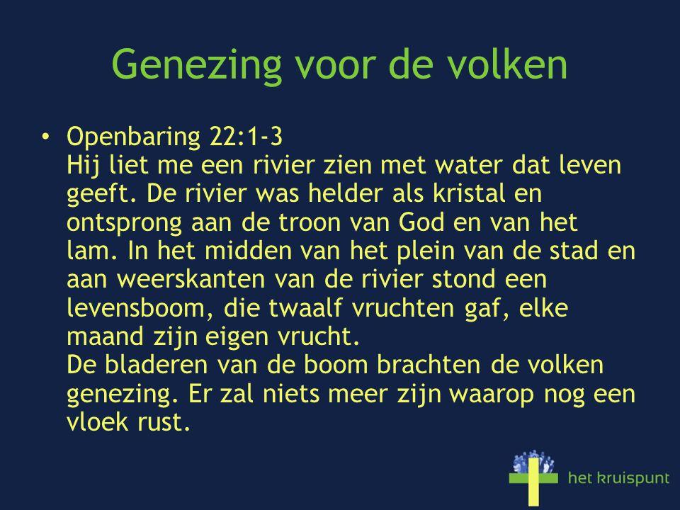 Genezing voor de volken Openbaring 22:1-3 Hij liet me een rivier zien met water dat leven geeft.