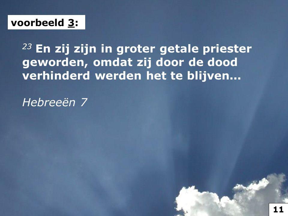 voorbeeld 3: 23 En zij zijn in groter getale priester geworden, omdat zij door de dood verhinderd werden het te blijven... Hebreeën 7 11
