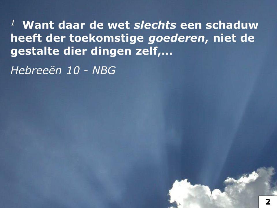 1 Want daar de wet slechts een schaduw heeft der toekomstige goederen, niet de gestalte dier dingen zelf,... Hebreeën 10 - NBG 2