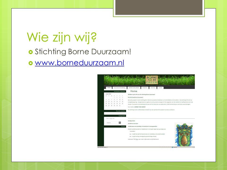 Wie zijn wij  Stichting Borne Duurzaam!  www.borneduurzaam.nl www.borneduurzaam.nl