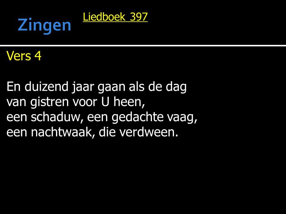 Liedboek 397 Vers 4 En duizend jaar gaan als de dag van gistren voor U heen, een schaduw, een gedachte vaag, een nachtwaak, die verdween.