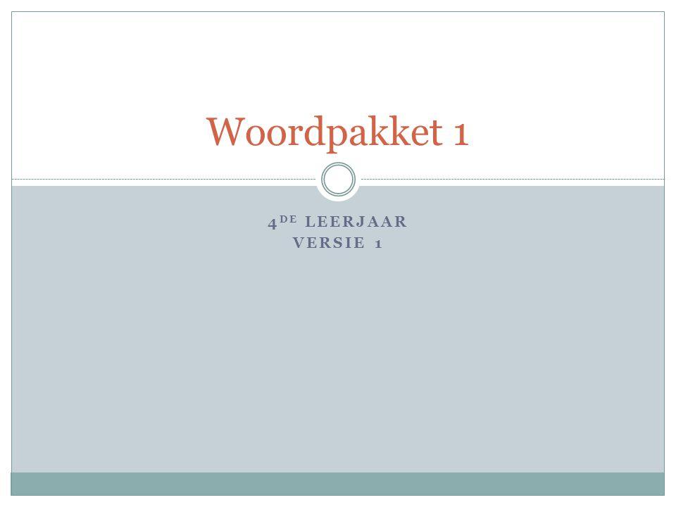 4 DE LEERJAAR VERSIE 1 Woordpakket 1