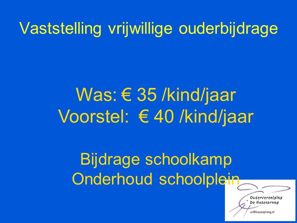 Vaststelling vrijwillige ouderbijdrage Was: € 35 /kind/jaar Voorstel: € 40 /kind/jaar Bijdrage schoolkamp Onderhoud schoolplein