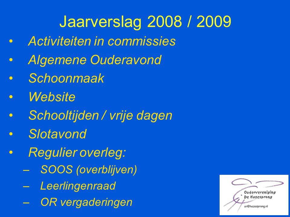 Jaarverslag 2008 / 2009 Activiteiten in commissies Algemene Ouderavond Schoonmaak Website Schooltijden / vrije dagen Slotavond Regulier overleg: –SOOS