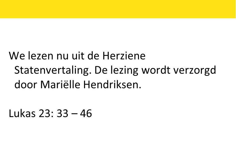 We lezen nu uit de Herziene Statenvertaling. De lezing wordt verzorgd door Mariëlle Hendriksen.