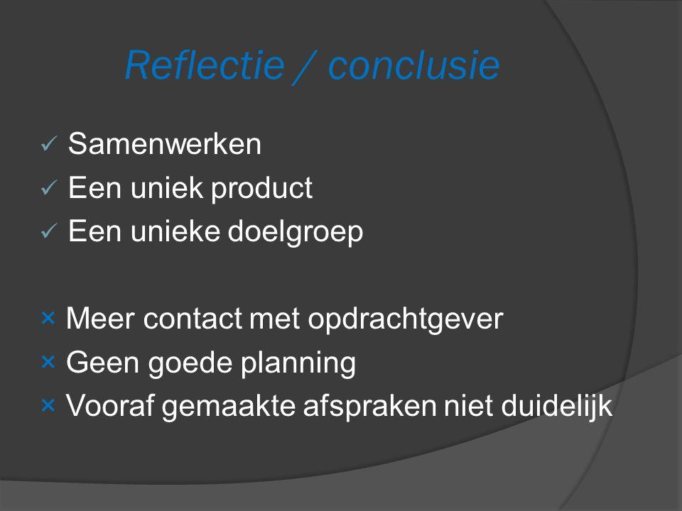 Reflectie / conclusie Samenwerken Een uniek product Een unieke doelgroep × Meer contact met opdrachtgever × Geen goede planning × Vooraf gemaakte afspraken niet duidelijk
