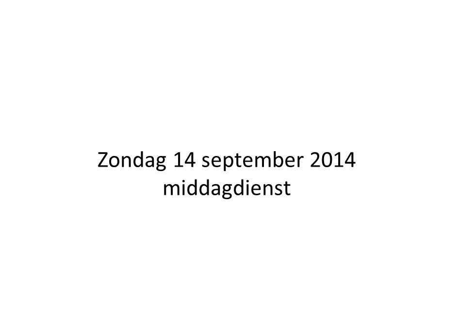 Zondag 14 september 2014 middagdienst