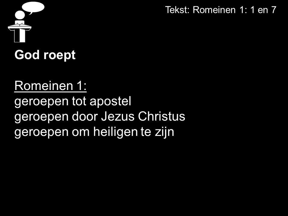Tekst: Romeinen 1: 1 en 7 God roept Romeinen 1: geroepen tot apostel geroepen door Jezus Christus geroepen om heiligen te zijn