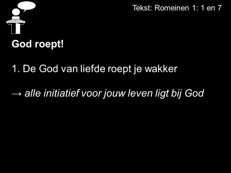Tekst: Romeinen 1: 1 en 7 God roept. 1.
