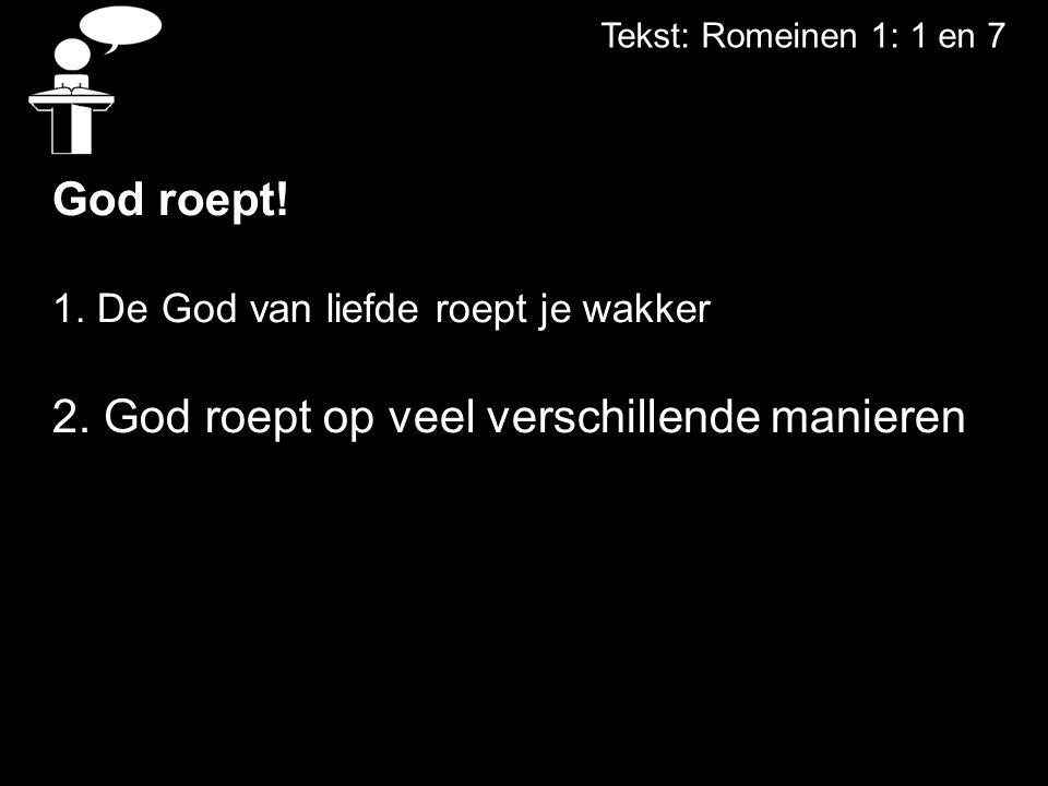 Tekst: Romeinen 1: 1 en 7 God roept. 1. De God van liefde roept je wakker 2.