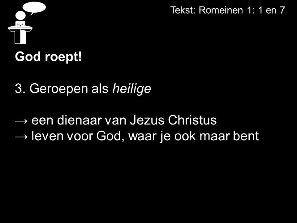 Tekst: Romeinen 1: 1 en 7 God roept. 3.