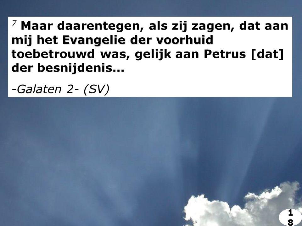 Evangelie der voorhuid 7 Maar daarentegen, als zij zagen, dat aan mij het Evangelie der voorhuid toebetrouwd was, gelijk aan Petrus [dat] der besnijdenis...