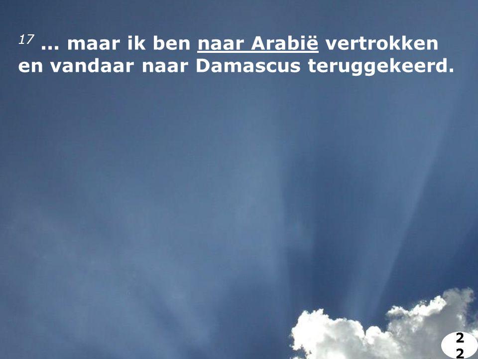 17... maar ik ben naar Arabië vertrokken en vandaar naar Damascus teruggekeerd. 2