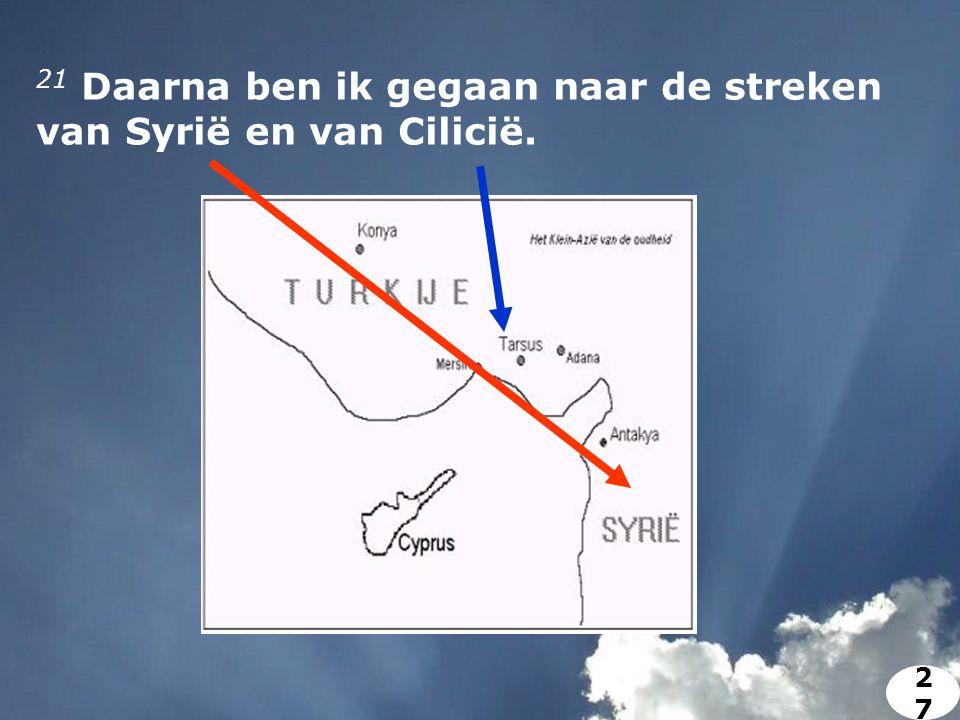 21 Daarna ben ik gegaan naar de streken van Syrië en van Cilicië. 2727