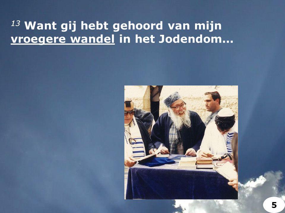 13 Want gij hebt gehoord van mijn vroegere wandel in het Jodendom... 5