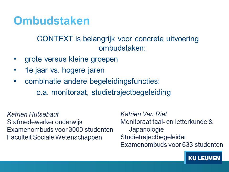 Ombudstaken CONTEXT is belangrijk voor concrete uitvoering ombudstaken: grote versus kleine groepen 1e jaar vs. hogere jaren combinatie andere begelei