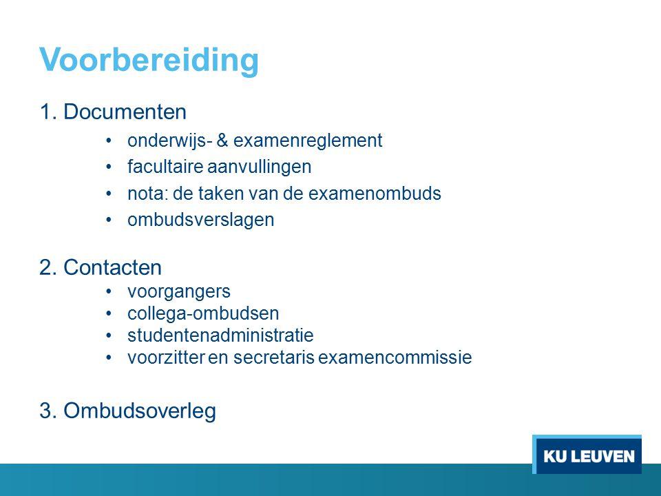 Voorbereiding 1. Documenten onderwijs- & examenreglement facultaire aanvullingen nota: de taken van de examenombuds ombudsverslagen 2. Contacten voorg