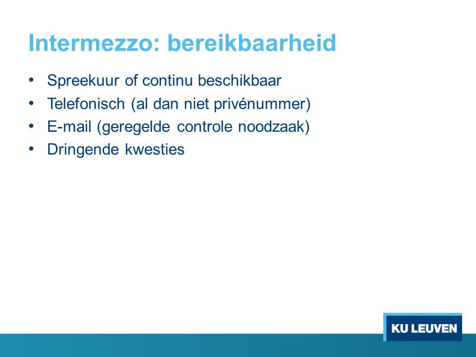 Intermezzo: bereikbaarheid Spreekuur of continu beschikbaar Telefonisch (al dan niet privénummer) E-mail (geregelde controle noodzaak) Dringende kwest