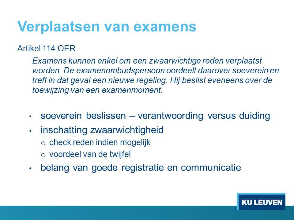 Verplaatsen van examens Artikel 114 OER Examens kunnen enkel om een zwaarwichtige reden verplaatst worden. De examenombudspersoon oordeelt daarover so