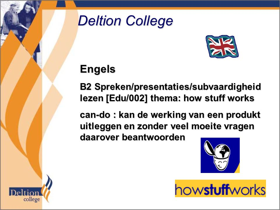 Deltion College Engels B2 Spreken/presentaties/subvaardigheid lezen [Edu/002] thema: how stuff works can-do : kan de werking van een produkt uitleggen