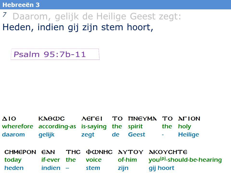 19 Hebreeën 3 7 Daarom, gelijk de Heilige Geest zegt: Heden, indien gij zijn stem hoort,